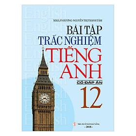 Bài Tập Trắc Nghiệm Tiếng Anh 12 (Có Đáp Án)