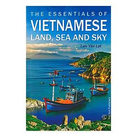 The Essentials Of Vietnamese Land, Sea And Sky (Những Điều Cần Biết Về Đất , Biển , Trời Việt Nam)