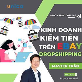 Khóa học KINH DOANH - Kinh doanh kiếm tiền trên Ebay Dropshipping UNICA.VN