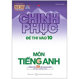 Chinh Phục Đề Thi Vào 10 Môn Tiếng Anh (Tái Bản)