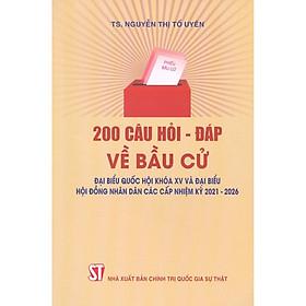 200 Câu Hỏi - Đáp Về Bầu Cử Đại Biểu Quốc Hội Khóa XV Và Đại Biểu Hội Đồng Nhân Dân Các Cấp Nhiệm Kỳ 2021-2026