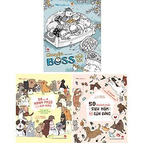 Combo 50 Khoảnh Khắc Siêu Hóm Bên Cún Cưng + 50 Điều Hạnh Phúc Khi Có Cún Cưng + Chuyện Boss Nhà Tôi (3 Cuốn)