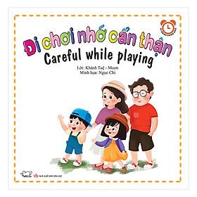 Bộ Kỹ Năng Trong Sinh Hoạt I - Đi Chơi Nhớ Cẩn Thận - Careful While Playing (Song Ngữ Việt - Anh)