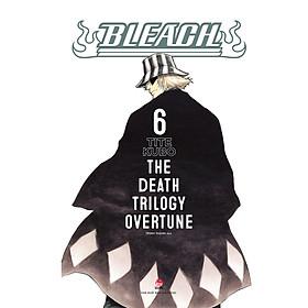 Bleach : The Death Trilogy Overture - Tập 6