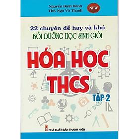 22 Chuyên Đề Hay và Khó Bồi Dưỡng Học Sinh Giỏi Hóa Học THCS Tập 2 ( Mới nhất 2020)