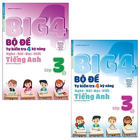 Combo Big 4 Bộ Đề Tự Kiểm Tra 4 Kỹ Năng Nghe - Nói - Đọc - Viết (Cơ Bản Và Nâng Cao) Tiếng Anh Lớp 3: Tập 1 Và 2 (Bộ 2 Tập)