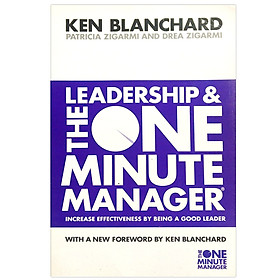 Leadership And The One Minute Manager: Increase Effectiveness By Being A Good Leader (The One Minute Manager)