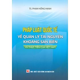 Pháp Luật Quốc Tế Về Quản Lý Tài Nguyên Khoáng Sản Biển Và Thực Tiễn Của Việt Nam