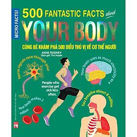 Cùng Bé Khám Phá 500 Điều Thú Vị Về Cơ Thể Con Người (Sách Bản Quyền Micro Facts!)