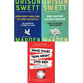"""Bộ 3 Cuốn Sách Của Orison Swett Marden - Tác Giả Truyền Cảm Hứng Số 1 Thế Giới ( Nghệ Thuật """"Bán Mình"""" Cho Sếp + Người Chọn Nghề Hay Nghề Chọn Người + Những Người Thành Công Tin Tưởng Vào Điều Gì? ) (Tặng Kèm Tickbook)"""