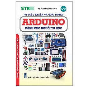 Vi Điều Khiển Và Ứng Dụng - Arduino Dành Cho Người Tự Học (Tái Bản 2019)