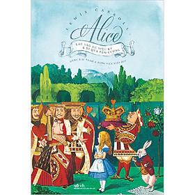 Alice Lạc Vào Xứ Sở Diệu Kỳ Và Đi Qua Tấm Gương (Tái Bản 2020)