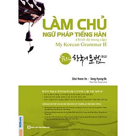 Làm Chủ Ngữ Pháp Tiếng Hàn – Trình Độ Trung Cấp (My Korean Grammar 2) (Tặng Trọn Bộ Tài Liệu Học Tiếng Hàn Online: Giáo Trình Tổng Hợp Và Luyện Thi Topik)
