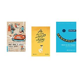 Combo 3 cuốn sách: Sài Gòn, Ồ Bỗng Ngon Ghê! + Sống Để Hạnh Phúc  + Ai Đã Làm Cho Tuổi 20 Của Tôi Cô Đơn Đến Vậy