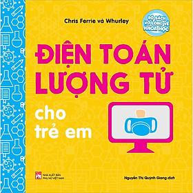 Bộ Sách Vỡ Lòng Về Khoa Học - Điện Toán Lượng Tử Cho Trẻ Em