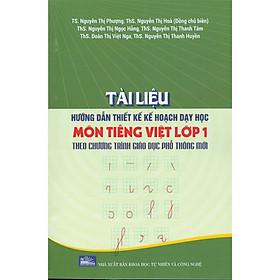 Tài Liệu Hướng Dẫn Thiết Kế Kế Hoạch Dạy Hoc Môn Tiếng Việt Lớp 1 Theo Chương Trình Giáo Dục Phổ Thông Mới