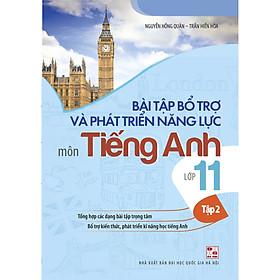 Bài Tập Bổ Trợ Và Phát Triển Năng Lực Môn Tiếng Anh Lớp 11 (Tập 2)