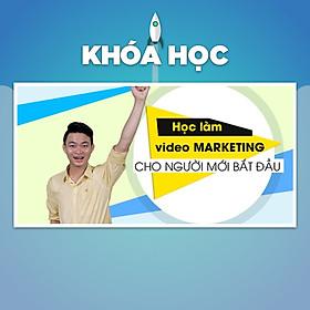 Khóa Học Làm Video Marketing Cho Người Mới Bắt Đầu