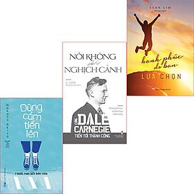 Combo (3 cuốn sách):  Dũng Cảm Tiến Lên + Hạnh Phúc Do Bạn Lựa Chọn + Nói Không Với Nghịch Cảnh