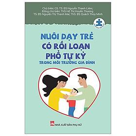 Nuôi Dạy Trẻ Có Rối Loạn Phổ Tự Kỷ Trong Môi Trường Gia Đình (Tái bản 2019)