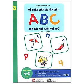 Vở Nhận Biết Và Tập Viết ABC Qua Các Trò Chơi Trí Tuệ - Tập 3