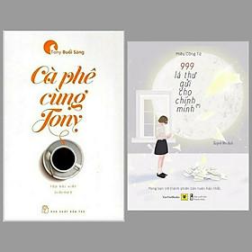Combo 2 cuốn sách kĩ năng sống bán chạy nhất: Cà Phê Cùng Tony + 999 Lá Thư Gửi Cho Chính Mình – Mong Bạn Trở Thành Phiên Bản Hoàn Hảo Nhất/ Bộ sách giúp bạn nhận ra những điều giá trị xung quanh cuộc sống