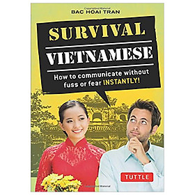 Survival Vietnamese: Vietnamese Phrasebook : How to Communicate Without Fuss or Fear - Instantly!