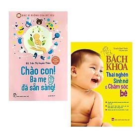 Combo 2 cuốn sách kiến thức làm mẹ tuyệt vời nhất: Bác Sĩ Riêng Của Bé Yêu - Chào Con! Ba Mẹ Đã Sẵn Sàng + Bách Khoa Thai Nghén - Sinh Nở Và Chăm Sóc Em Bé