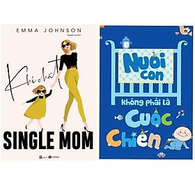 Combo 2 Cuốn Sách Nuôi Dạy Con Tuyệt Vời Nhất Dành Cho Các Bà Mẹ: Khí Chất Single Mom + Nuôi Con Không Phải Là Cuộc Chiến (Tái Bản) / Sách Nuôi Dạy Con Hoàn Hảo (Tặng Kèm Poster An Toàn Cho Con Yêu)