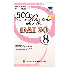500 Bài Toán Chọn Lọc Đại Số 8 (Tái Bản)