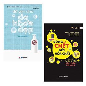 Combo Sách Để Bạn Có Cuộc Sống Lành Mạnh: Để Yên Cho Da Khỏe Đẹp + Đừng Chết Bởi Hóa Chất - Hiểu Tường Tận Cẩn Thận Sử Dụng / Những Cuốn Sách Bổ Ích Cho Sắc Đẹp và Sức Khỏe