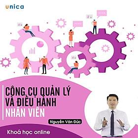 - Khóa học PHÁT TRIỂN CÁ NHÂN-  Công cụ quản lý và điều hành nhân viên- UNICA.VN