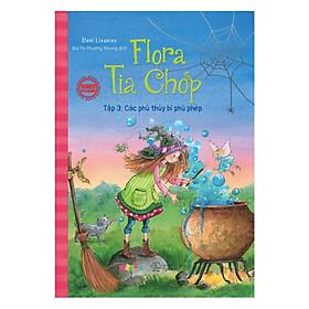 Flora Tia Chớp - Tập 3: Các Phù Thuỷ Bị Phù Phép