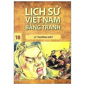 Lịch Sử Việt Nam Bằng Tranh Tập 18: Lý Thường Kiệt (Tái Bản 2018)