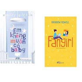 Combo 2 cuốn sách: Em không muốn có baby + Fangirl