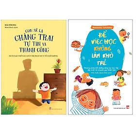Combo Để Việc Học Không Làm Khó Trẻ - Phương Pháp Bồi Dưỡng Năng Lực Học Tập Đặc Biệt Từ Chuyên Gia Nhật Bản+Con Sẽ Là Chàng Trai Tự Tin Và Thành Công - Nuôi Dạy Thế Nào Giúp Trẻ Phát Huy Tố Chất Riêng