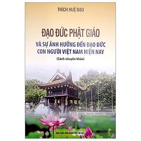 Đạo Đức Phật Giáo Và Sự Ảnh Hưởng Đến Đạo Đức Con Người Việt Nam Hiện Nay (Sách Chuyên Khảo)