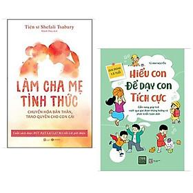 Combo 2 cuốn nuôi dạy con: Làm Cha Mẹ Tỉnh Thức - Chuyển Hóa Bản Thân, Trao Quyền Cho Con Cái + Hiểu Con Để Dạy Con Tích Cực