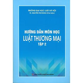 Hướng Dẫn Môn Học Luật Thương Mại - Tập 2 (Tái bản năm 2020)