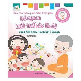 Gieo Hạt Lành Cho Con - Dạy Con Theo Quan Điểm Phật Giáo - Good Kids Know How Much Is Enough - Bé Ngoan Biết Thế Nào Là Đủ