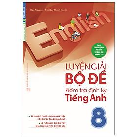 Luyện Giải Bộ Đề Kiểm Tra Định Kỳ Tiếng Anh 8 (Tái bản 2018)