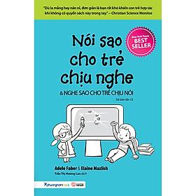 Nói Sao Cho Trẻ Chịu Nghe  & Nghe Sao Cho Trẻ Chịu Nói (Tái Bản 2020)