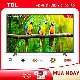 TV 55'' 4K UHD Android Tivi TCL 55T65 - Gam Màu Rộng , HDR , Dolby Audio - Hàng chính hãng
