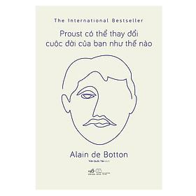 Proust Có Thể Thay Đổi Cuộc Đời Bạn Như Thế Nào
