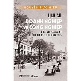 Lịch Sử Doang Nghiệp Và Công Nghiệp Ở Sài Gòn Và Nam Kỳ Từ Giữa Thế Kỷ Xix Đến Năm 1945