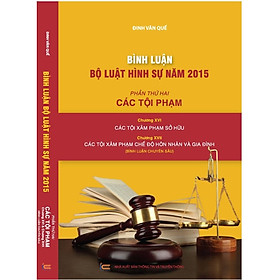 Bình luận Bộ luật Hình sự năm 2015 (Phần thứ hai - Các tội phạm), Chương XVI: Các tội xâm phạm sở hữu; Chương XVII: Các tội xâm phạm chế độ hôn nhân và gia đình