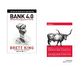 Combo 2 cuốn sách: Bank 4.0 (Ngân Hàng Số : Giao Dịch Ở Mọi Nơi Không Chỉ Ở Ngân Hàng) + Blockchain-Khởi Nguồn Cho Một Nền Kinh Tế Mới