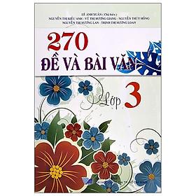270 Đề Và Bài Văn Lớp 3 (Tái Bản 2020)