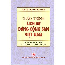 Giáo Trình Lịch Sử Đảng Cộng Sản Việt Nam (Dành Cho Bậc Đại Học Hệ Chuyên Lý Luận Chính Trị) - Bộ mới năm 2021