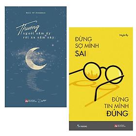 Combo Sách Văn Học Hay: Thương Người Năm Ấy Rời Xa Năm Này + Đừng Sợ Mình Sai Đừng Tin Mình Đúng / Những Cuốn Sách Giúp Bạn Nhìn Thấu và Hiểu Nội Tâm Của Mình
